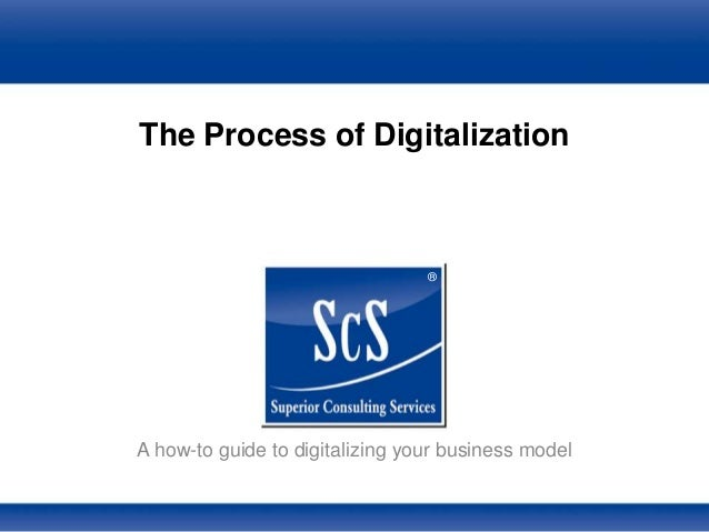 ® The Process of Digitalization A how-to guide to digitalizing your business model