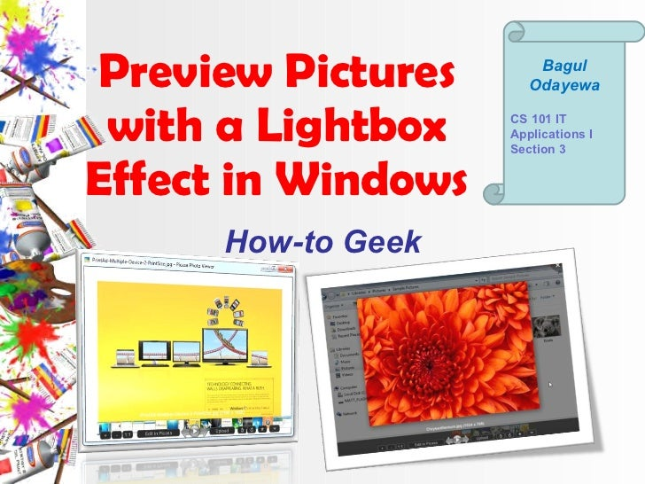 Preview Pictures with a Lightbox Effect in Windows How-to Geek Bagul Odayewa CS 101 IT Applications I Section 3