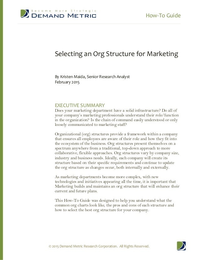 How-To Guide © 2015 Demand Metric Research Corporation. All Rights Reserved. Selecting an Org Structure for Marketing By K...
