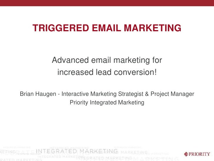 Triggered Email Marketing<br />Advanced email marketing for <br />increased lead conversion!<br />Brian Haugen - Interacti...