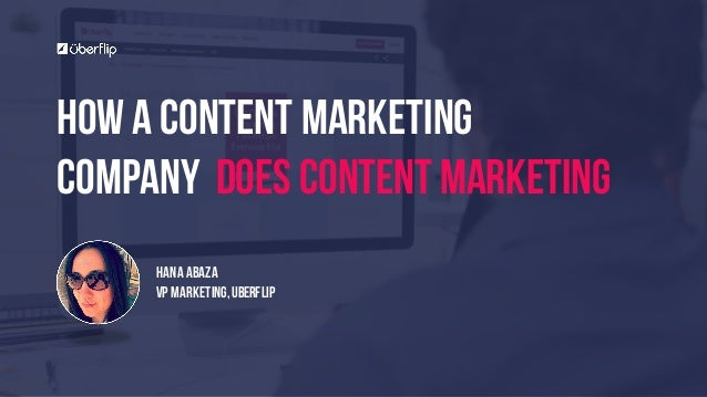 HOW A CONTENT MARKETING COMPANY DOES CONTENT MARKETING HANA ABAZA VP MARKETING,UBERFLIP