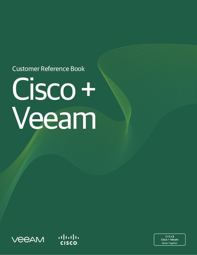 Customer Reference Book Cisco+ Veeam 1+1=3 Cisco + Veeam Better Together
