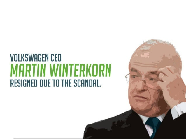 Volkswagen CEO Martin Winterkorn resigned due to the scandal.