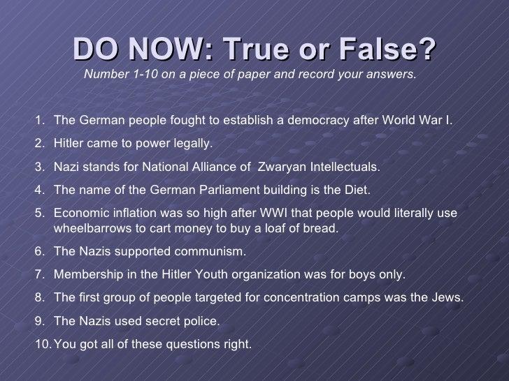 DO NOW: True or False? <ul><li>The German people fought to establish a democracy after World War I. </li></ul><ul><li>Hitl...