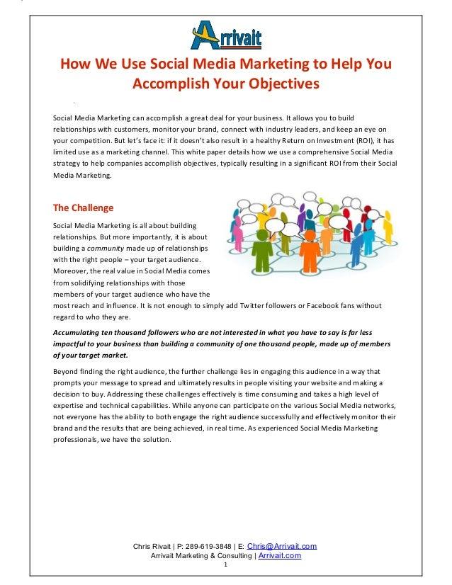 How We Use Social Media Marketing to Help You          Accomplish Your ObjectivesSocial Media Marketing can accomplish a g...