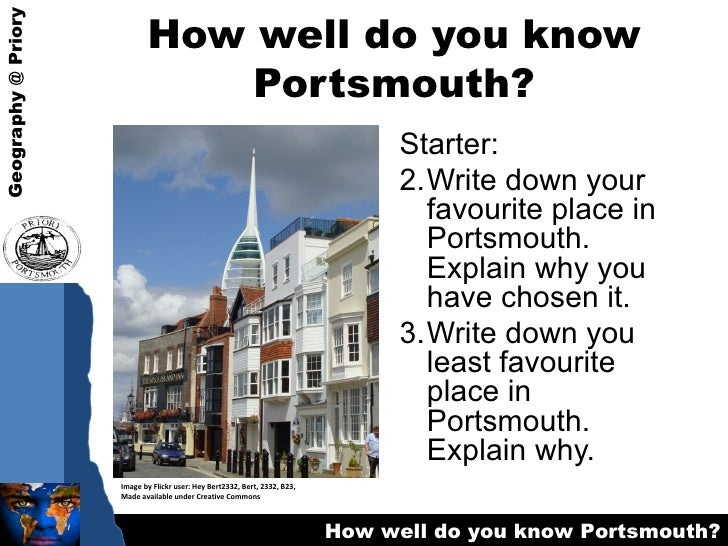How well do you know Portsmouth? <ul><li>Starter: </li></ul><ul><li>Write down your favourite place in Portsmouth. Explain...