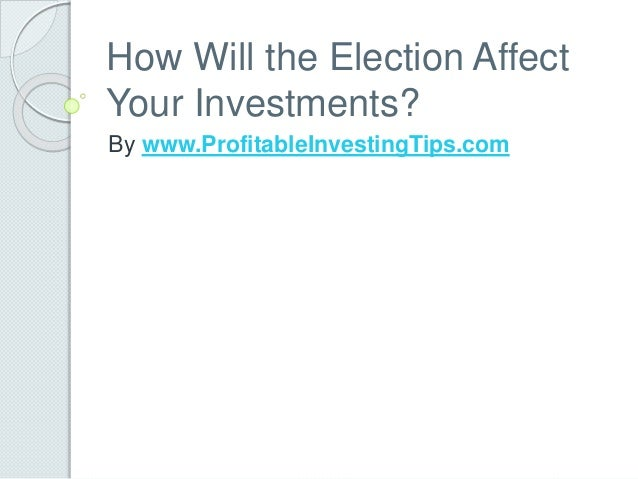 How Will the Election Affect Your Investments? By www.ProfitableInvestingTips.com