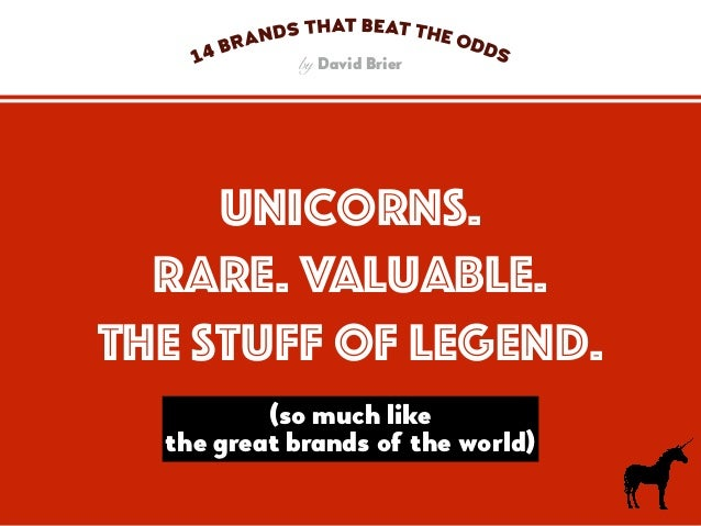 a brand needs to be so amazing that even a unicorn would wonder whether to not it was real. by David Brier WOW!
