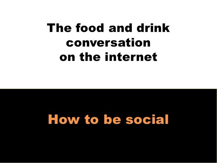The food and drinkconversationon the internet<br />How to be social<br />