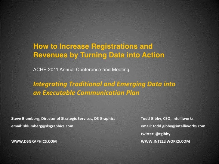 How to Increase Registrations and              Revenues by Turning Data into Action              ACHE 2011 Annual Conferen...