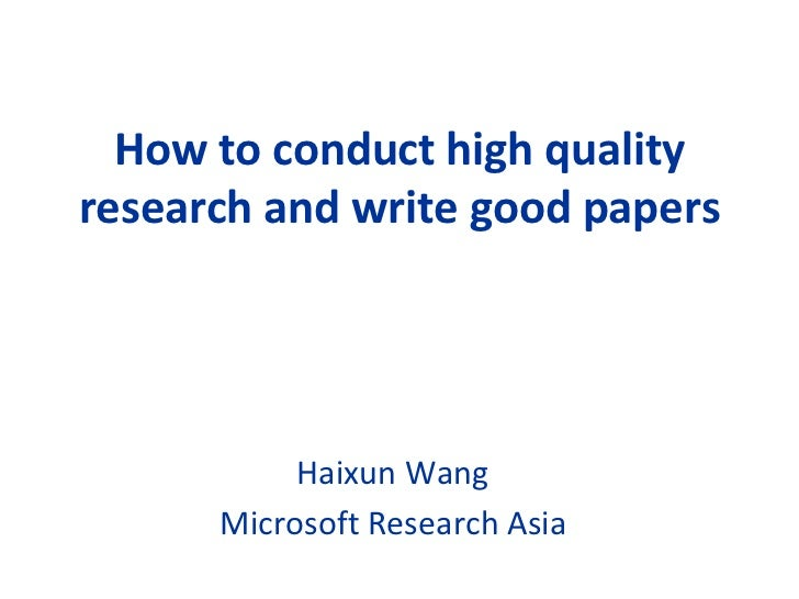 How to conduct high qualityresearch and write good papers           Haixun Wang      Microsoft Research Asia