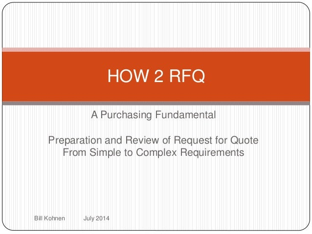 A Purchasing Fundamental Preparation and Review of Request for Quote From Simple to Complex Requirements HOW 2 RFQ Bill Ko...