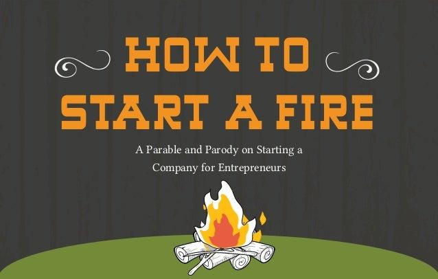 entrepreneurs start ups how to start a fire. Black Bedroom Furniture Sets. Home Design Ideas