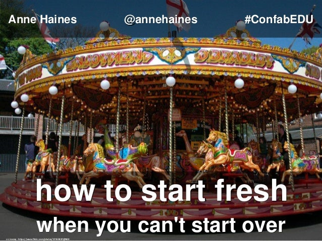 when you can't start over how to start fresh cc: Joccay - https://www.flickr.com/photos/57555837@N00 Anne Haines @annehain...