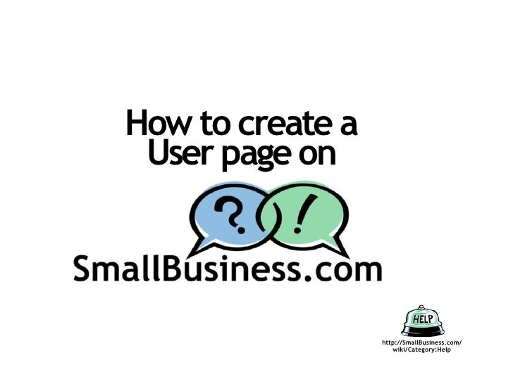 How to create a  User page on                      http://SmallBusiness.com/                      wiki/Category:Help