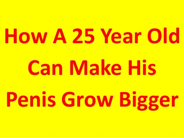 Something how to grow big penis life. There's