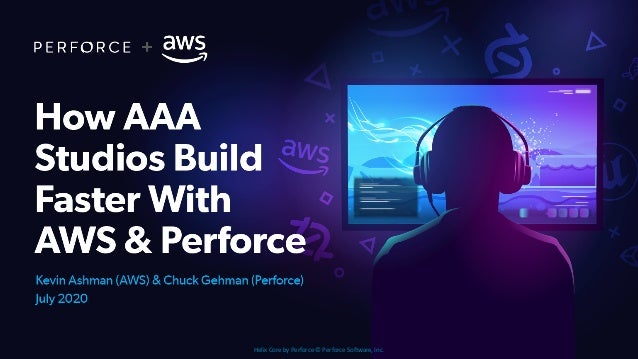 Helix Core by Perforce © Perforce Software, Inc. How AAA Studios Build Faster With AWS & Perforce KEVIN ASHMAN, AWS CHUCK ...