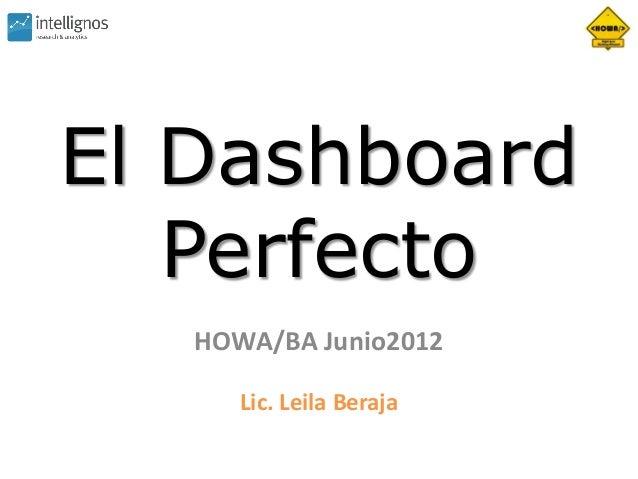El Dashboard   Perfecto   HOWA/BA Junio2012      Lic. Leila Beraja