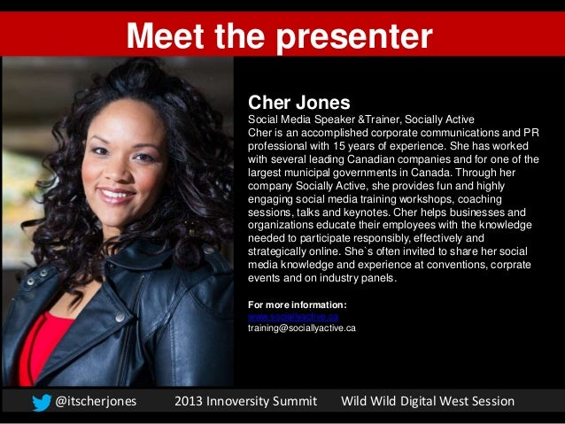 @itscherjones 2013 Innoversity Summit Wild Wild Digital West SessionCher JonesSocial Media Speaker &Trainer, Socially Acti...