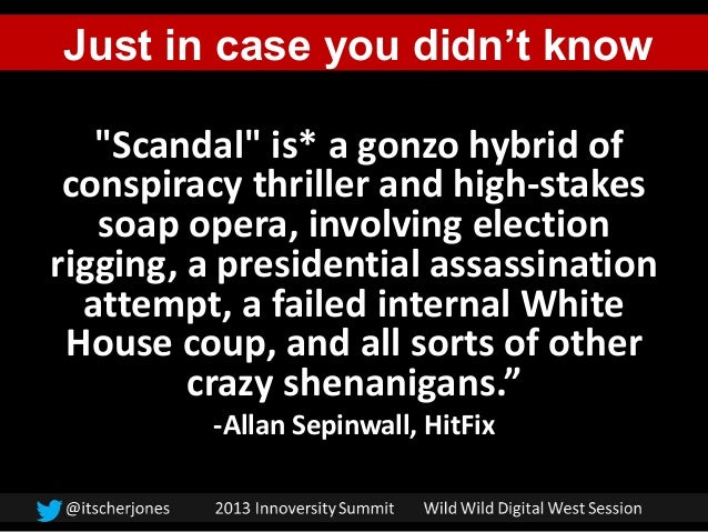 """Scandal"" is* a gonzo hybrid ofconspiracy thriller and high-stakessoap opera, involving electionrigging, a presidential as..."