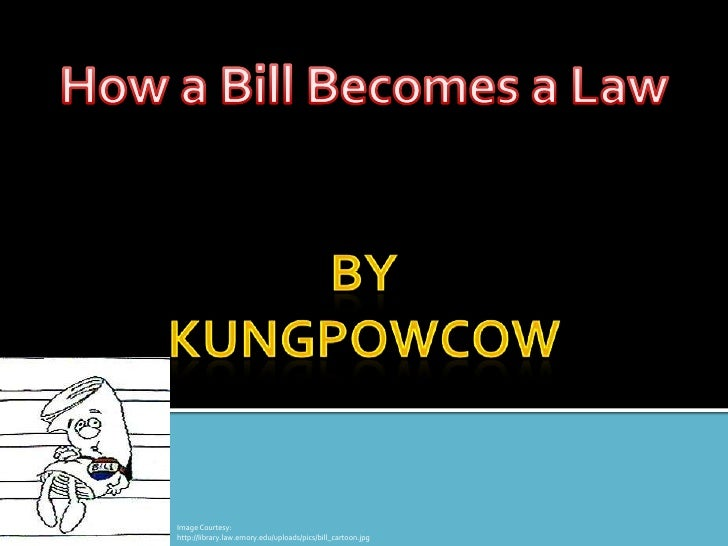 How a Bill Becomes a Law<br />By<br />Kungpowcow<br />Image Courtesy:<br />http://library.law.emory.edu/uploads/pics/bill_...