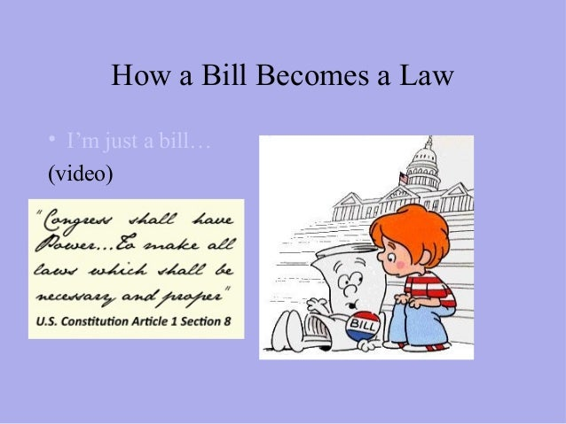 How a Bill Becomes a Law• I'm just a bill…(video)