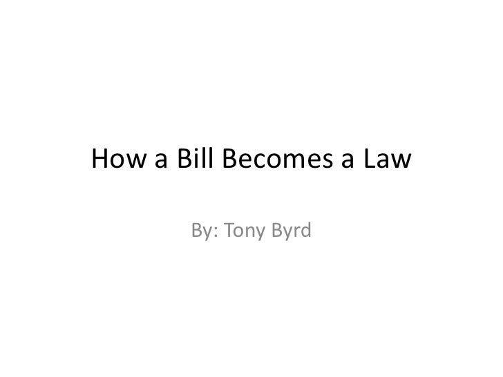 How a Bill Becomes a Law<br />By: Tony Byrd<br />