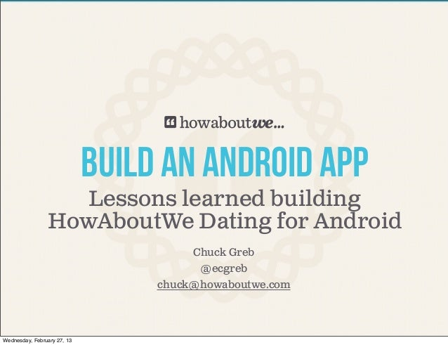 Build AN ANDROID APP                   Lessons learned building                HowAboutWe Dating for Android              ...