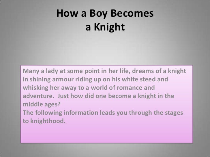 How a Boy Becomesa Knight<br />Many a lady at some point in her life, dreams of a knight in shining armourriding up on his...