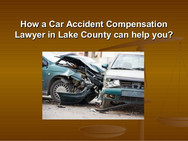How a Car Accident Compensation Lawyer in Lake County can