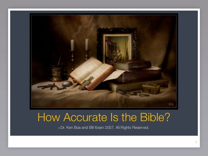 How Accurate Is the Bible?    ©   Dr. Ken Boa and Bill Ibsen 2007. All Rights Reserved.                                   ...