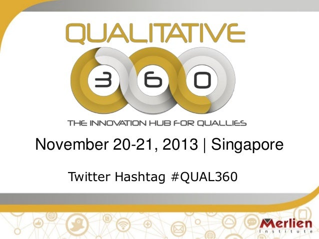 November 20-21, 2013   Singapore Twitter Hashtag #QUAL360