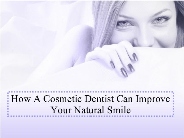 How A Cosmetic Dentist Can Improve Your Natural Smile