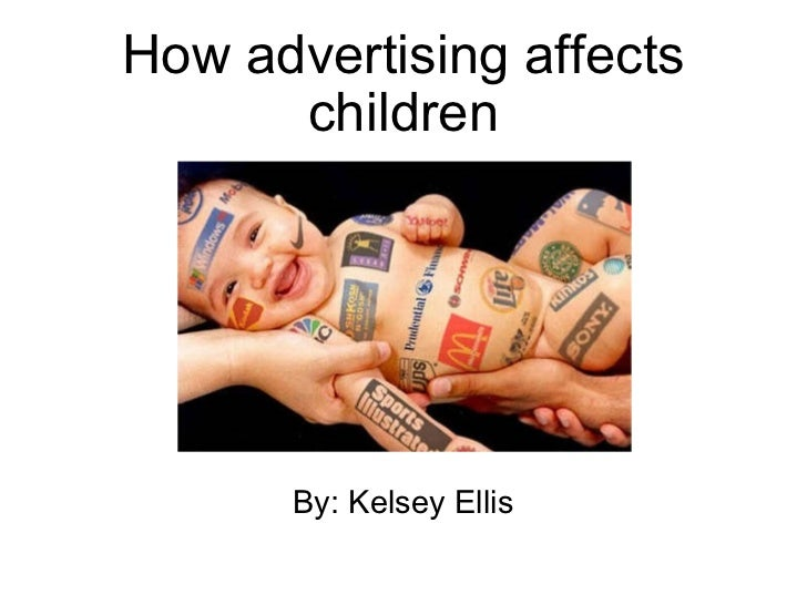 How advertising affects children By: Kelsey Ellis