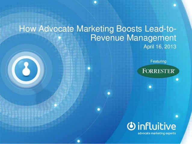 How Advocate Marketing Boosts Lead-to-Revenue ManagementApril 16, 2013Featuring