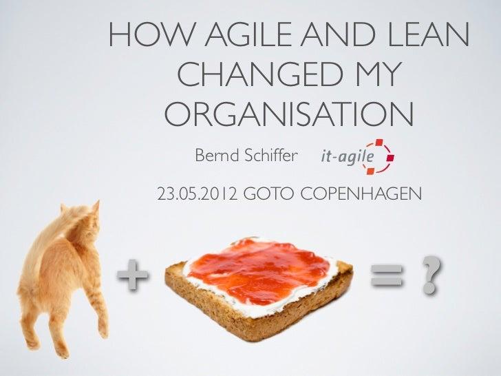 HOW AGILE AND LEAN  CHANGED MY  ORGANISATION       Bernd Schiffer    23.05.2012 GOTO COPENHAGEN+                       =?