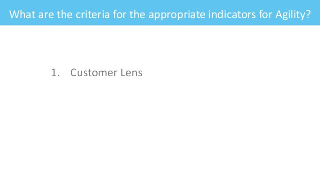 What are the criteria for the appropriate indicators for Agility? 1. Customer Lens