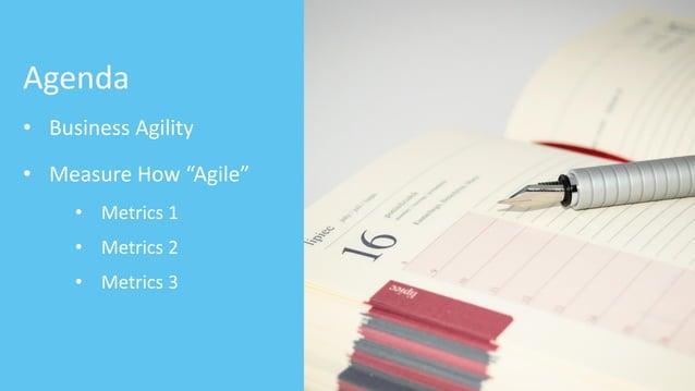 "Agenda • Business Agility • Measure How ""Agile"" • Metrics 1 • Metrics 2 • Metrics 3"