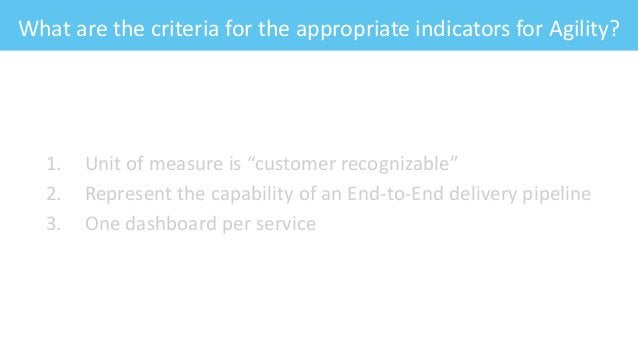 """What are the criteria for the appropriate indicators for Agility? 1. Unit of measure is """"customer recognizable"""" 2. Represe..."""