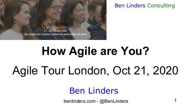 benlinders.com - @BenLinders 1 Ben Linders Consulting How Agile are You? Agile Tour London, Oct 21, 2020 Ben Linders