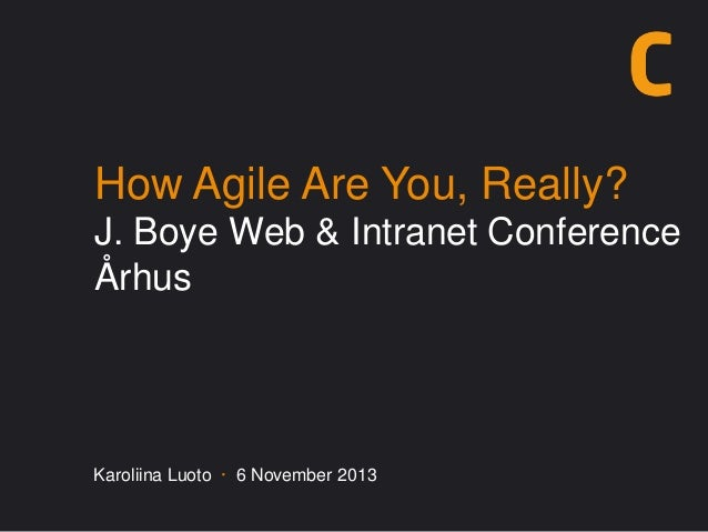 How Agile Are You, Really? J. Boye Web & Intranet Conference Århus  Karoliina Luoto · 6 November 2013