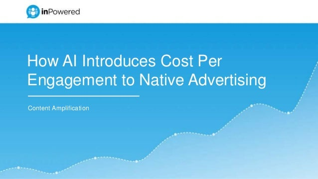 How AI Introduces Cost Per Engagement to Native Advertising Content Amplification