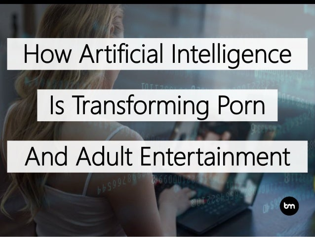 How Artificial Intelligence Is Transforming Porn And Adult Entertainment