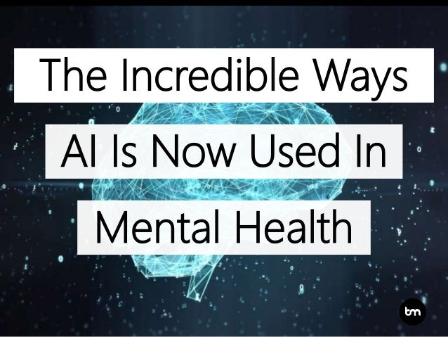 AI Is Now Used In The Incredible Ways Mental Health