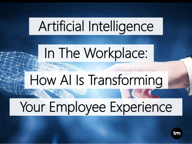 In The Workplace: How AI Is Transforming Artificial Intelligence Your Employee Experience