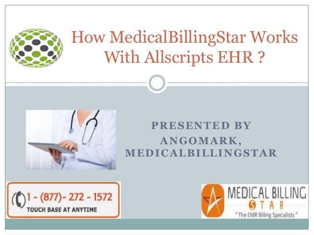 PRESENTED BY ANGOMARK, MEDICALBILLI NGSTAR How MedicalBillingStar Works With Allscripts EHR