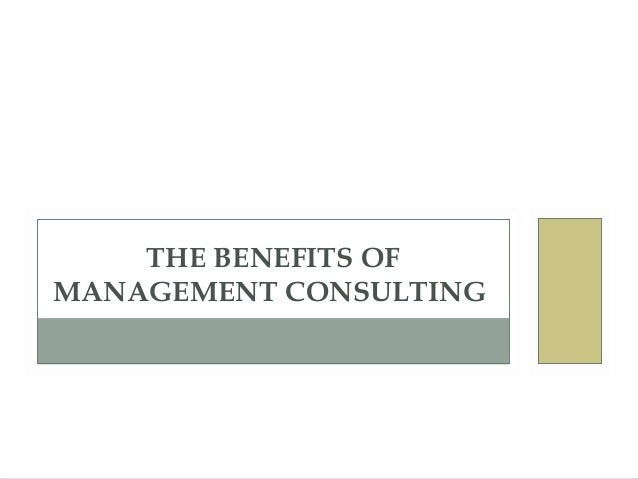 THE BENEFITS OFMANAGEMENT CONSULTING