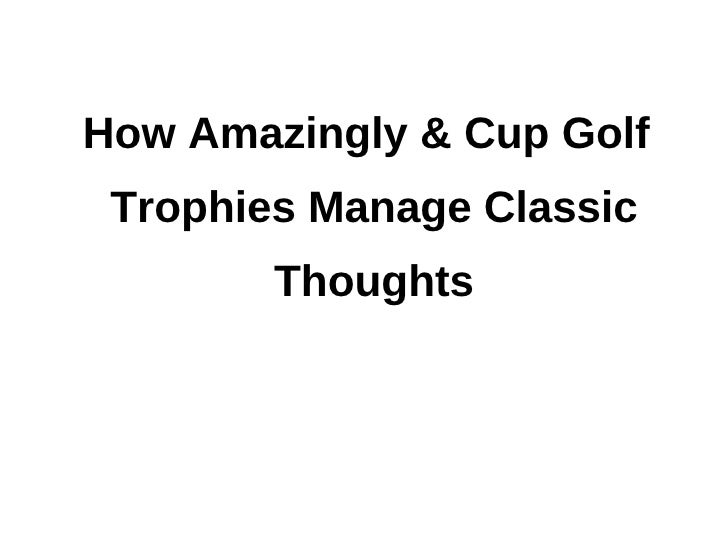 How Amazingly & Cup Golf Trophies Manage Classic        Thoughts