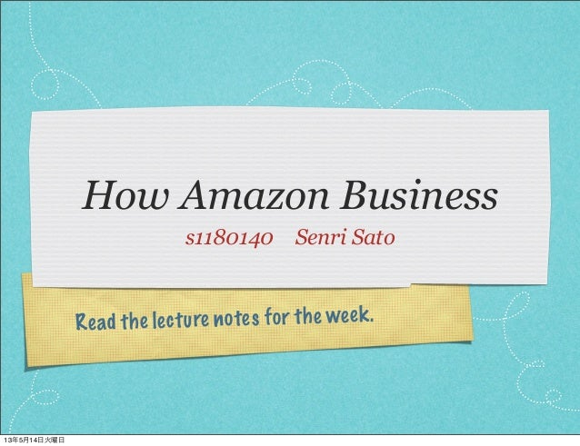 Read the lecture notes for the week.How Amazon Businesss1180140Senri Sato13年5月14日火曜日