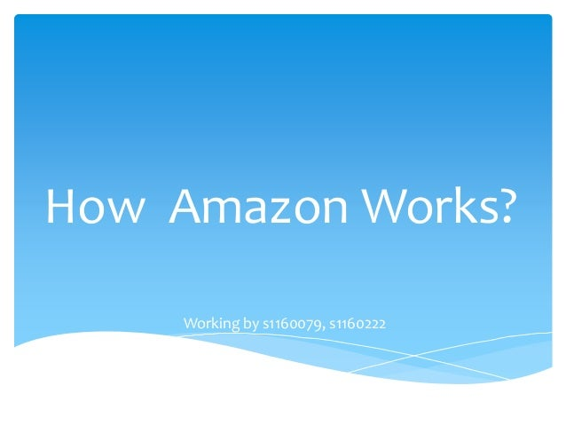 How Amazon Works? Working by s1160079, s1160222